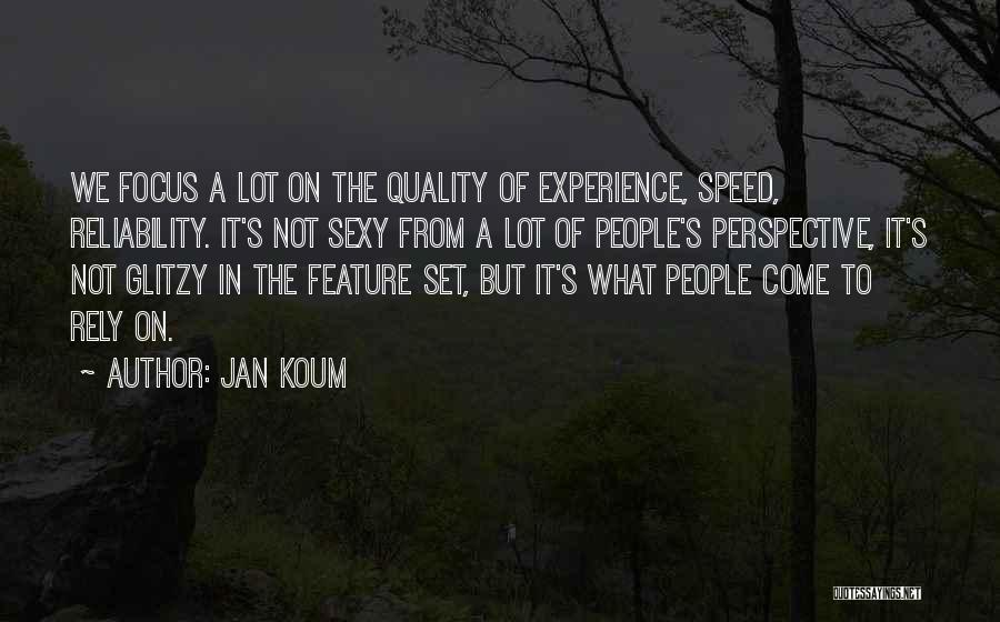 Quality And Reliability Quotes By Jan Koum