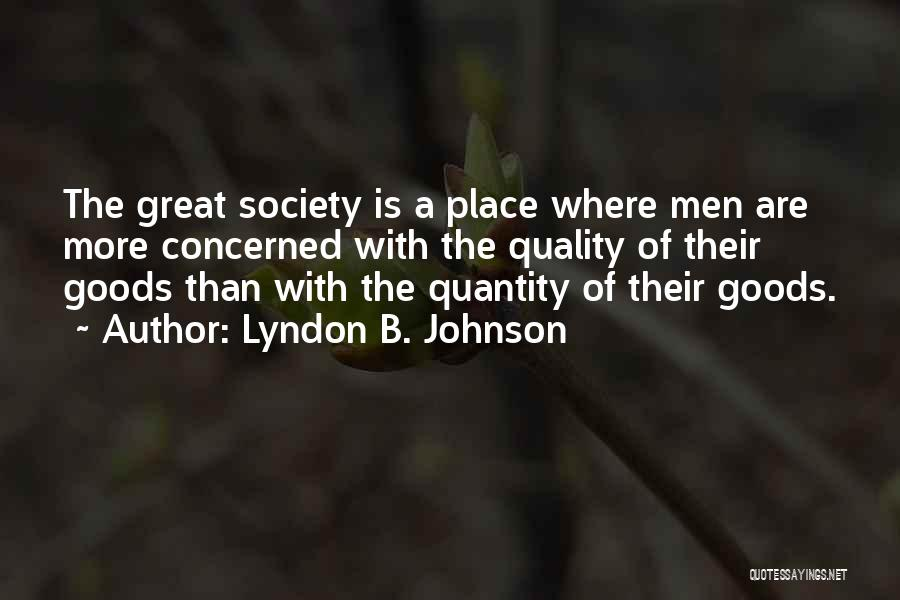 Quality Goods Quotes By Lyndon B. Johnson