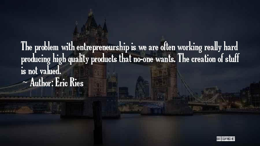 Quality Products Quotes By Eric Ries