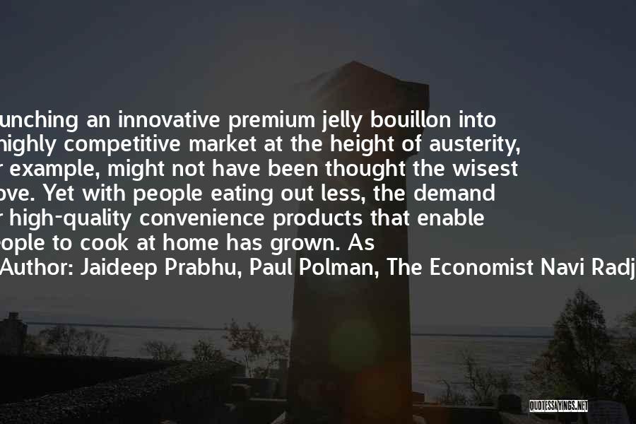Quality Products Quotes By Jaideep Prabhu, Paul Polman, The Economist Navi Radjou