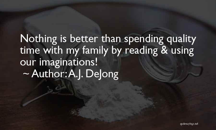 Quality Time With Family Quotes By A.J. DeJong