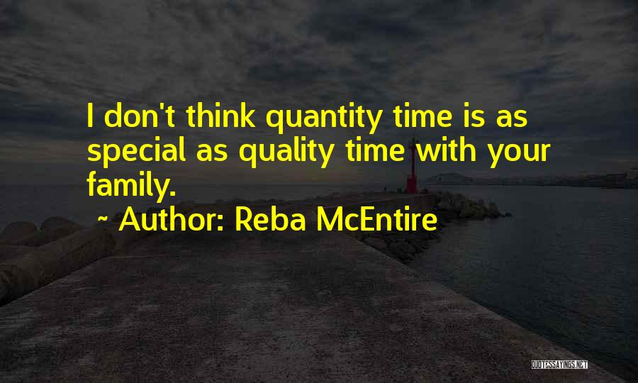 Quality Time With Family Quotes By Reba McEntire