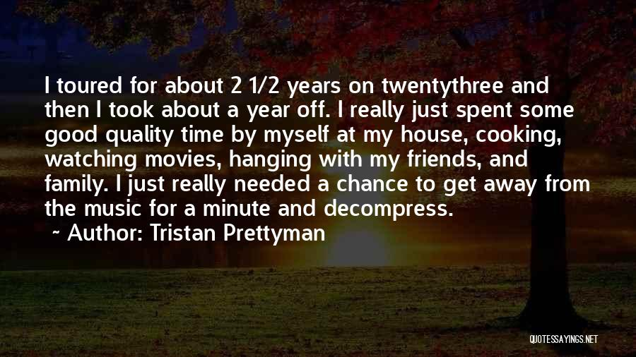 Quality Time With Family Quotes By Tristan Prettyman