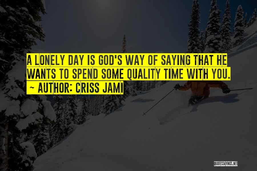 Quality Time With God Quotes By Criss Jami