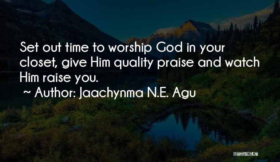 Quality Time With God Quotes By Jaachynma N.E. Agu