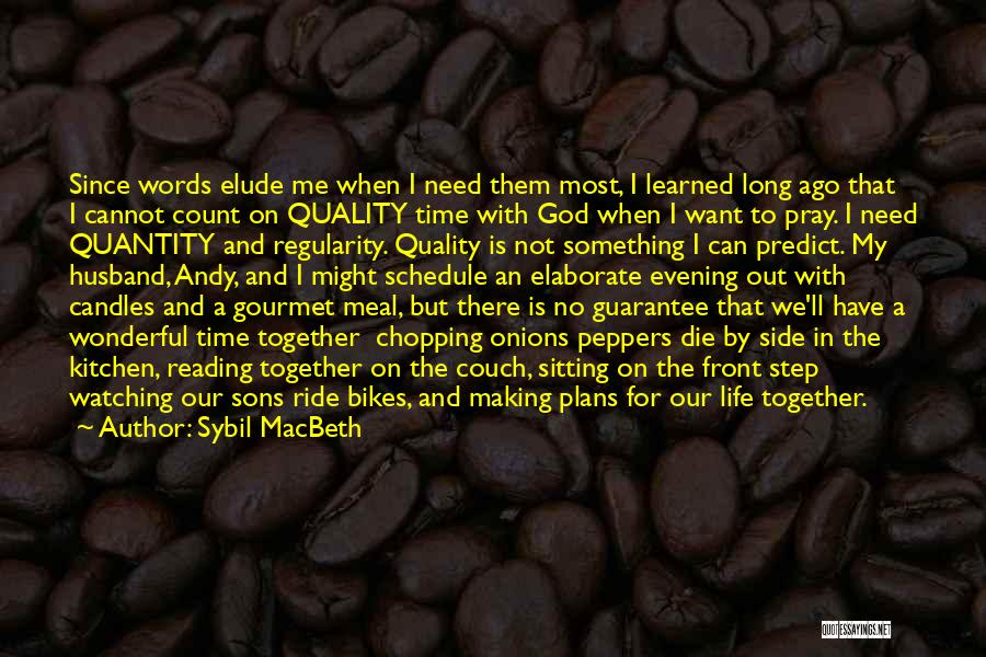 Quality Time With God Quotes By Sybil MacBeth