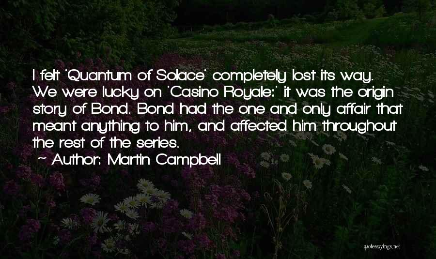 Quantum Of Solace Quotes By Martin Campbell