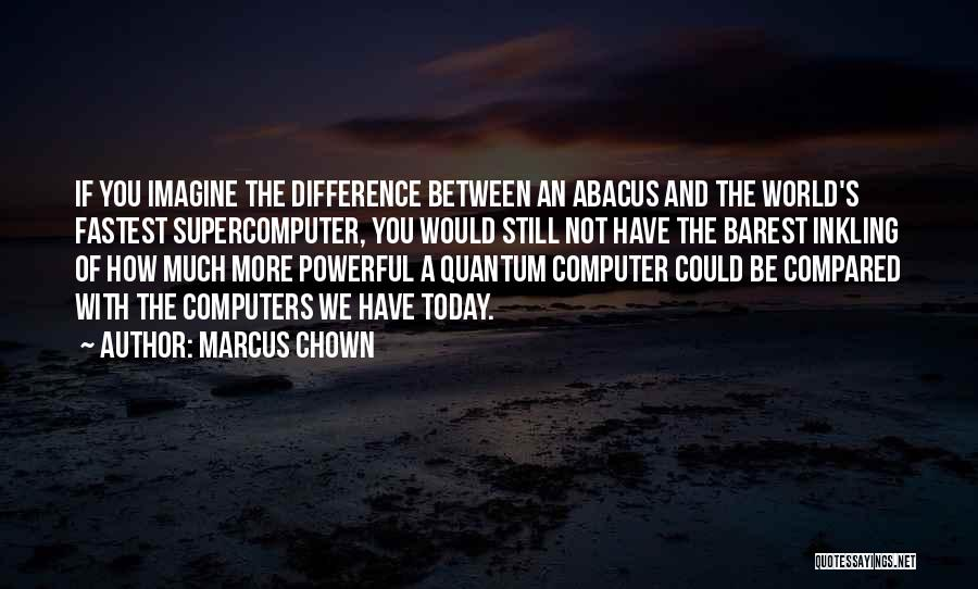 Quantum Quotes By Marcus Chown