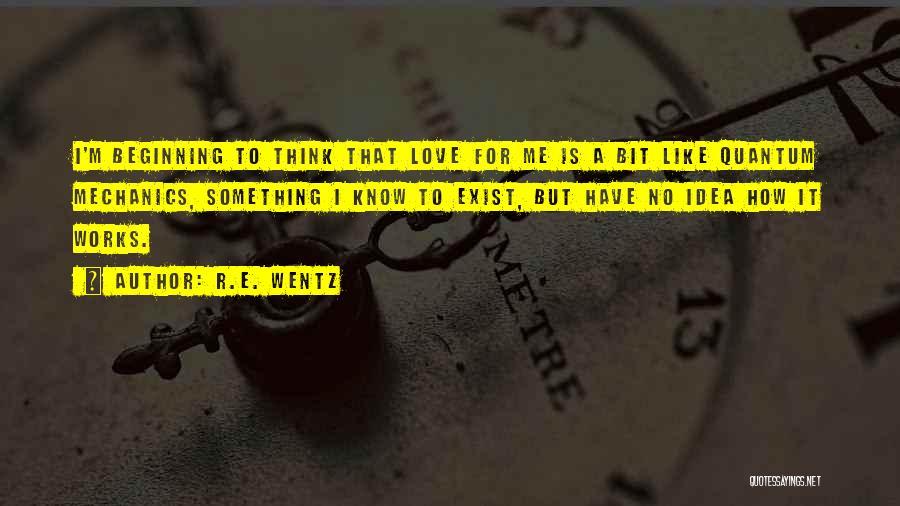 Quantum Quotes By R.E. Wentz