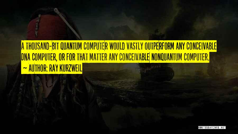 Quantum Quotes By Ray Kurzweil