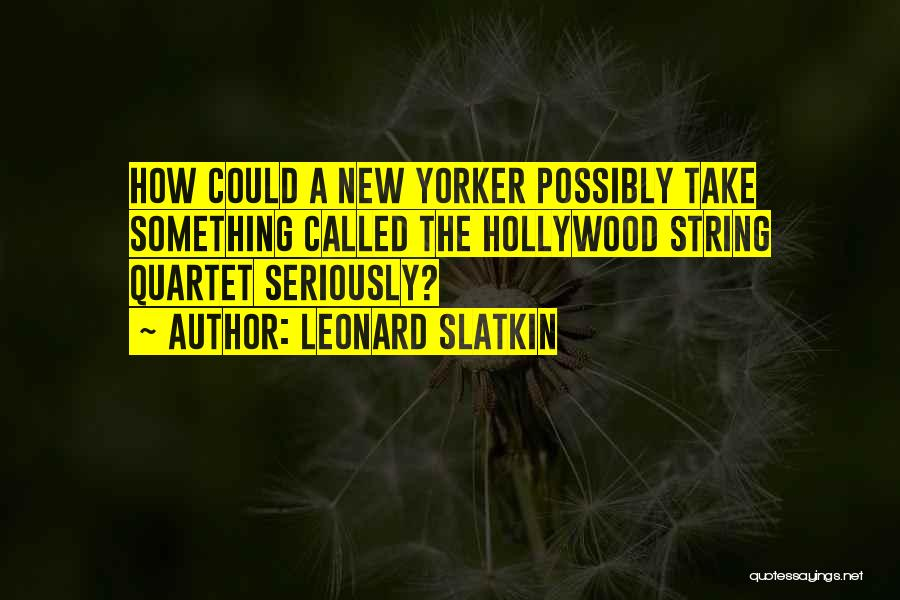 Quartet Quotes By Leonard Slatkin