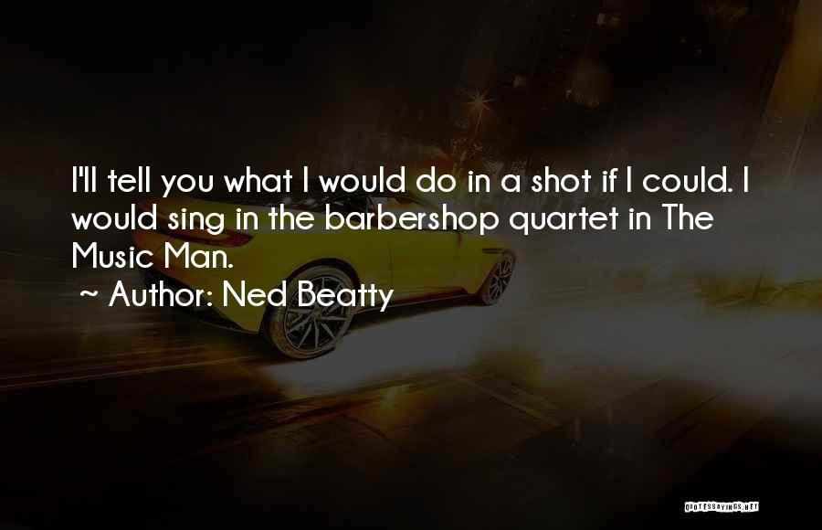 Quartet Quotes By Ned Beatty