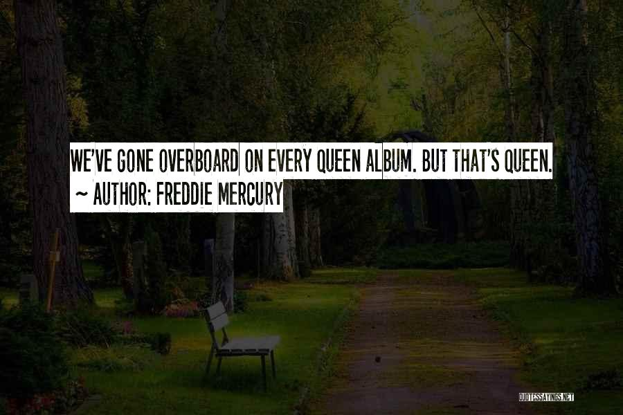 Queen Freddie Quotes By Freddie Mercury