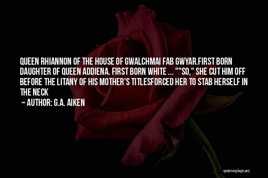 Queen Mother Quotes By G.A. Aiken