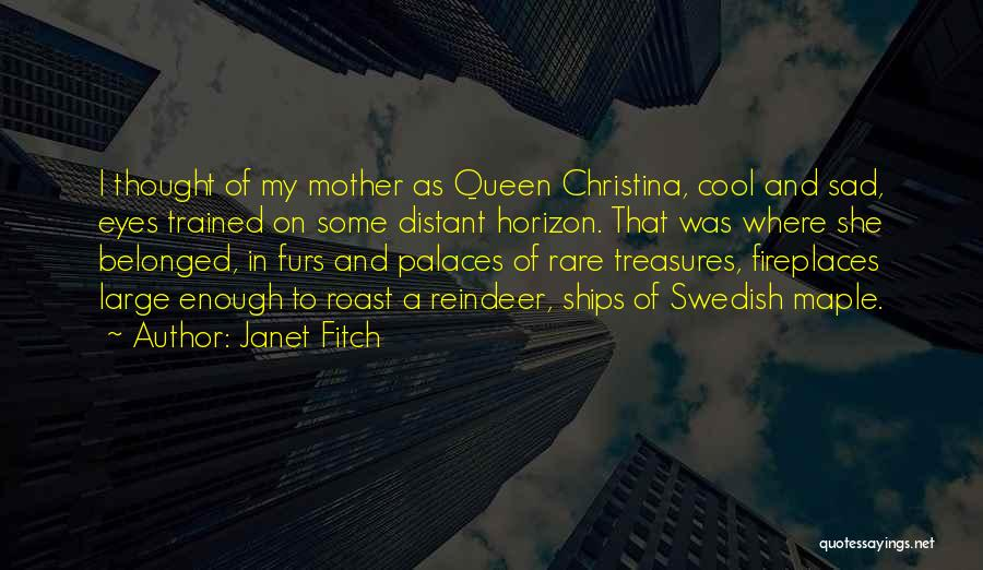 Queen Mother Quotes By Janet Fitch
