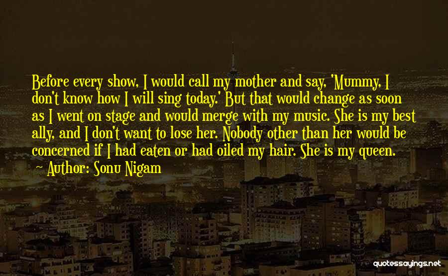 Queen Mother Quotes By Sonu Nigam