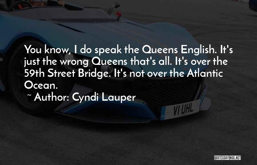 Queens Quotes By Cyndi Lauper