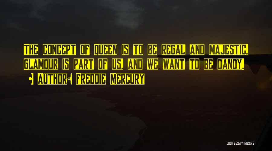 Queens Quotes By Freddie Mercury