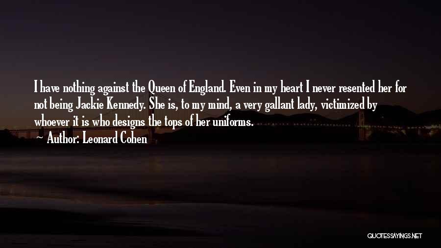 Queens Quotes By Leonard Cohen