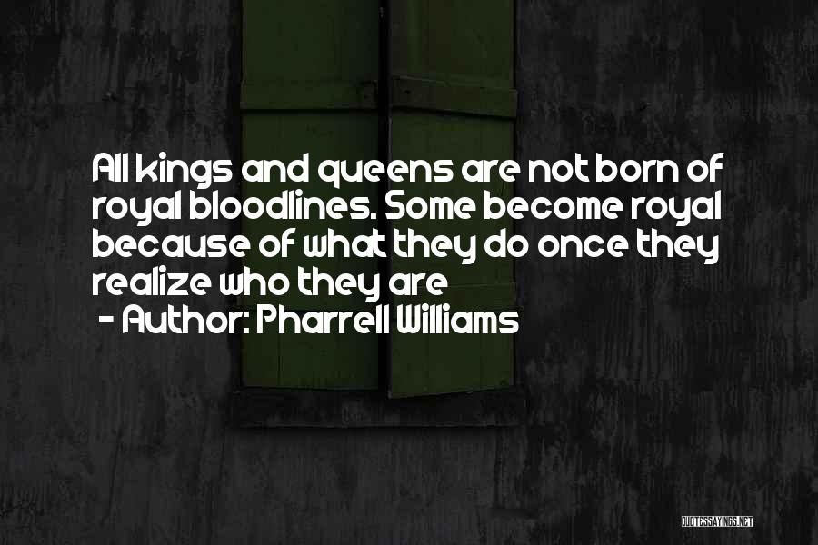 Queens Quotes By Pharrell Williams