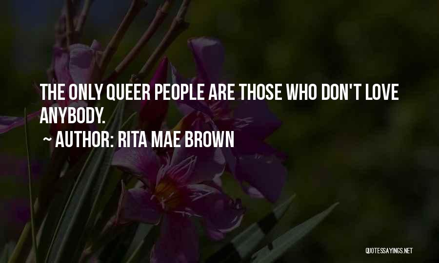 Queer Love Quotes By Rita Mae Brown