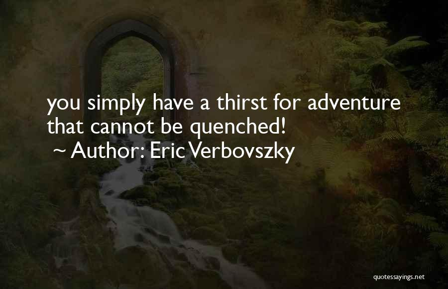 Quenched Quotes By Eric Verbovszky