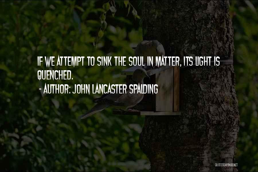 Quenched Quotes By John Lancaster Spalding
