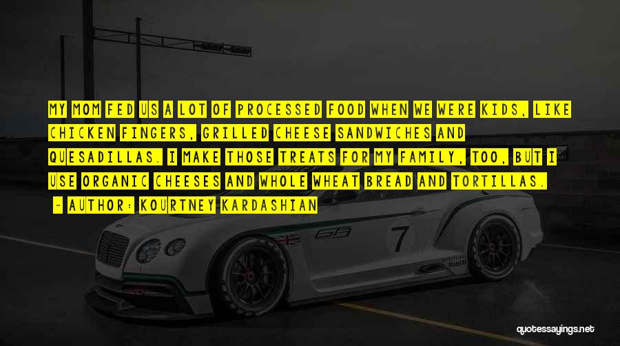 Quesadillas Quotes By Kourtney Kardashian