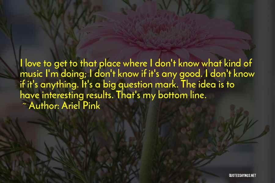 Question Mark Love Quotes By Ariel Pink