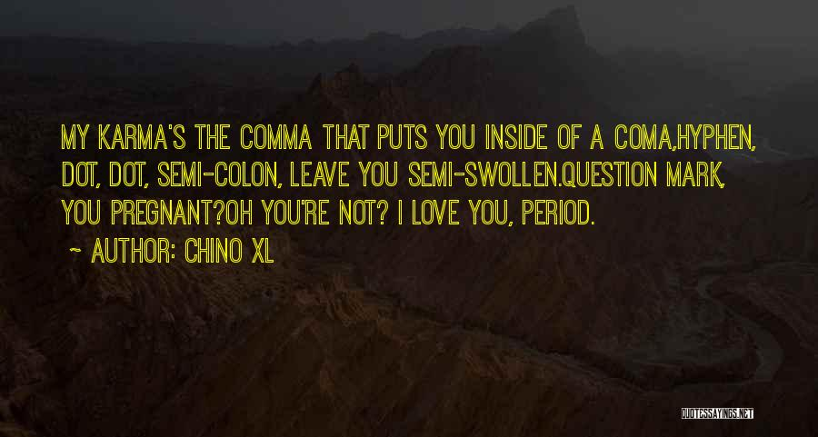 Question Mark Love Quotes By Chino XL