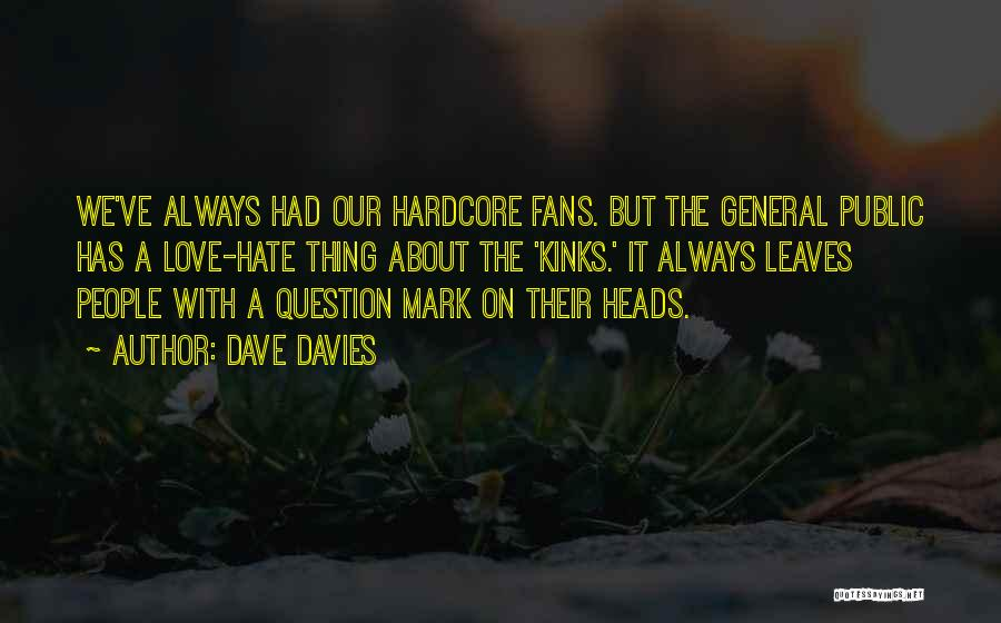 Question Mark Love Quotes By Dave Davies