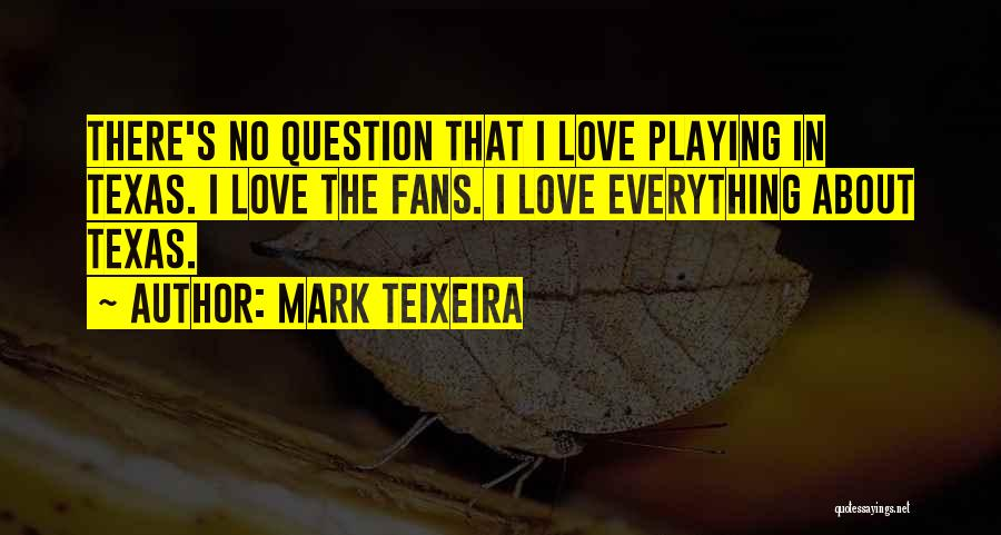 Question Mark Love Quotes By Mark Teixeira
