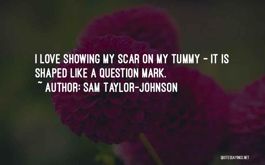 Question Mark Love Quotes By Sam Taylor-Johnson