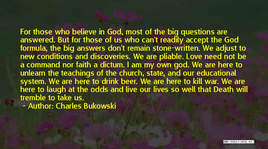 Questions Not Answered Quotes By Charles Bukowski