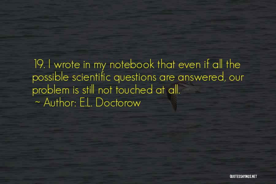 Questions Not Answered Quotes By E.L. Doctorow