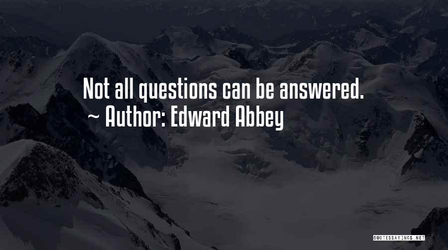 Questions Not Answered Quotes By Edward Abbey