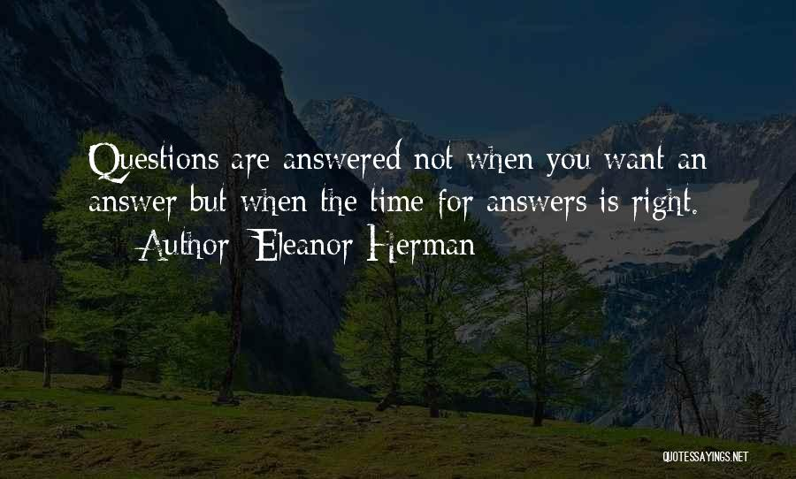 Questions Not Answered Quotes By Eleanor Herman