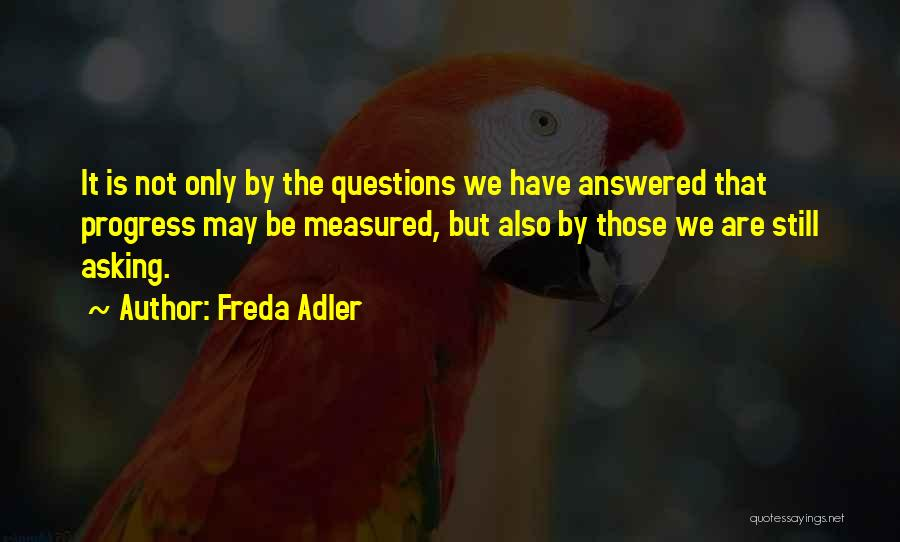 Questions Not Answered Quotes By Freda Adler