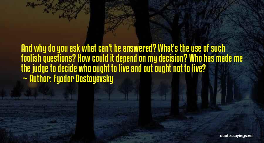 Questions Not Answered Quotes By Fyodor Dostoyevsky
