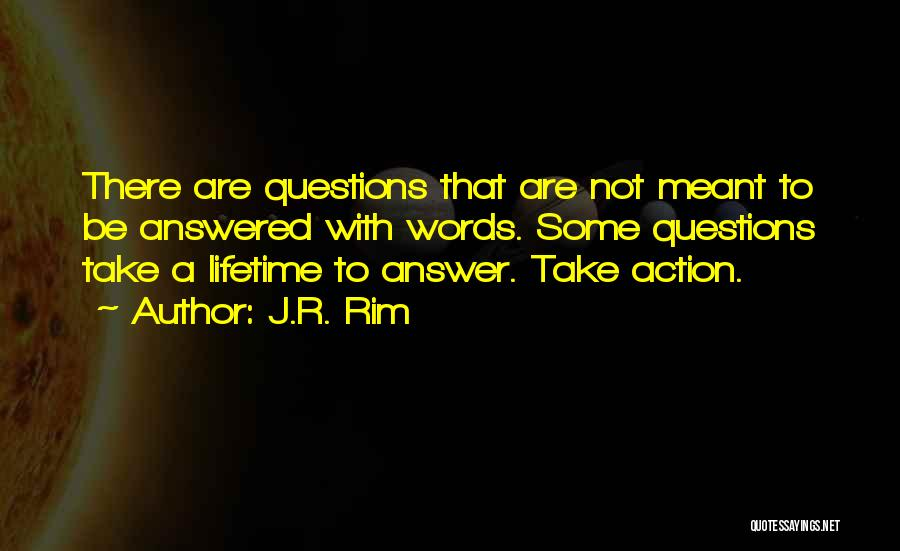Questions Not Answered Quotes By J.R. Rim