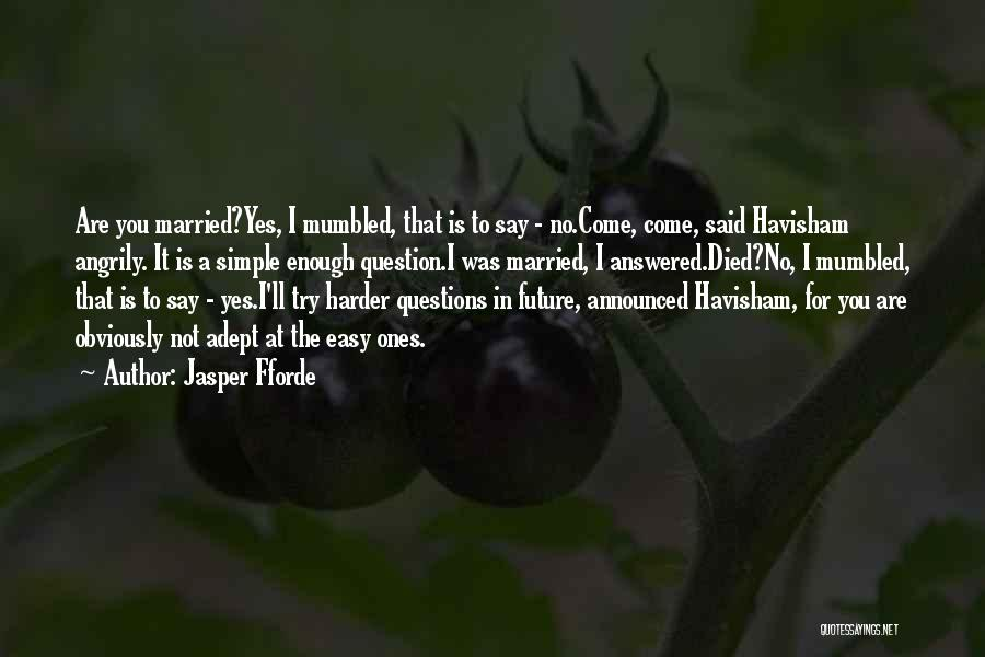 Questions Not Answered Quotes By Jasper Fforde