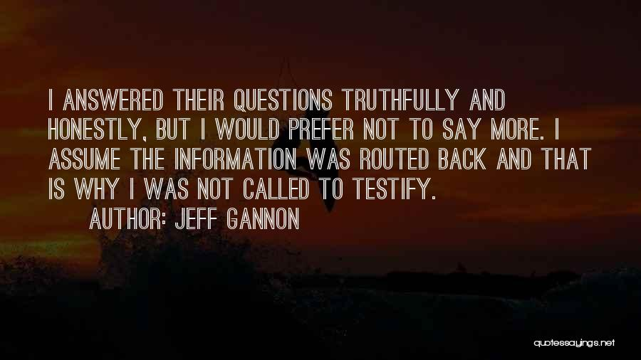 Questions Not Answered Quotes By Jeff Gannon
