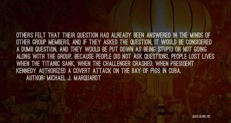 Questions Not Answered Quotes By Michael J. Marquardt