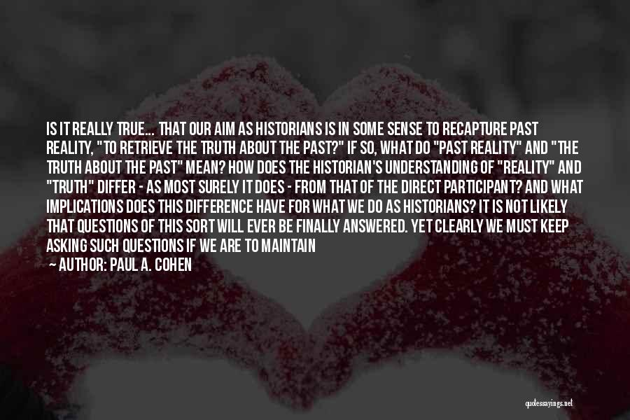 Questions Not Answered Quotes By Paul A. Cohen