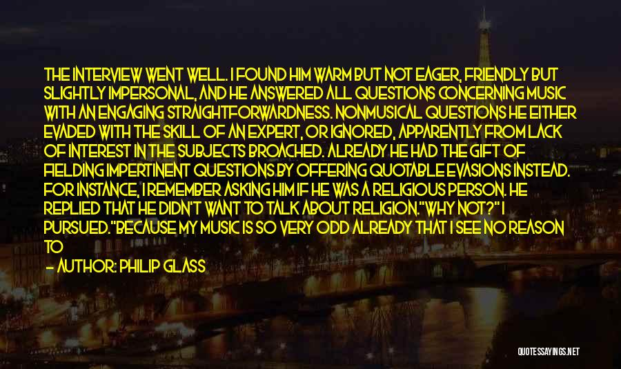 Questions Not Answered Quotes By Philip Glass