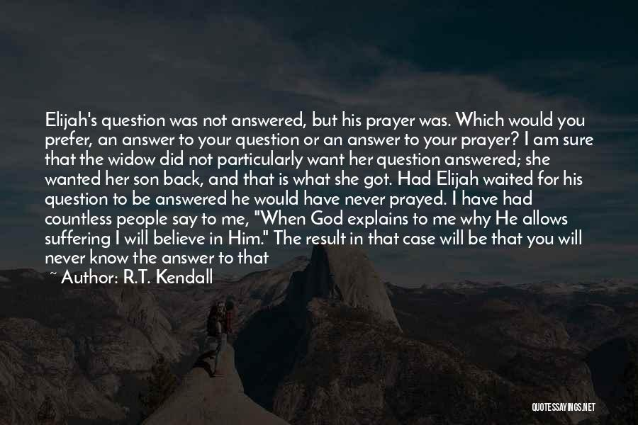Questions Not Answered Quotes By R.T. Kendall