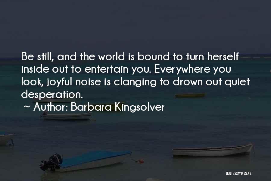 Quiet Desperation Quotes By Barbara Kingsolver