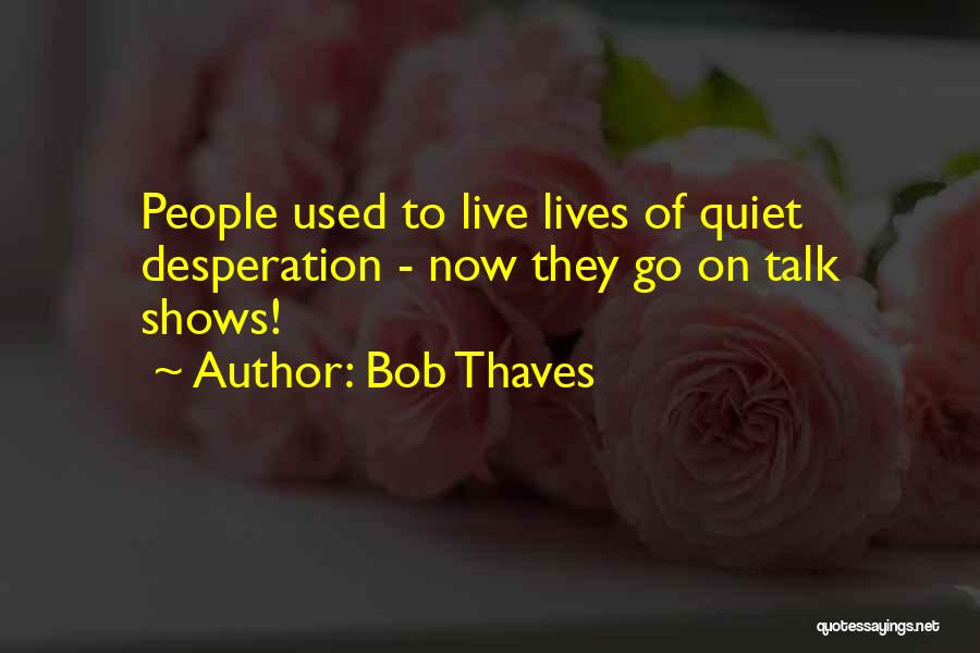 Quiet Desperation Quotes By Bob Thaves