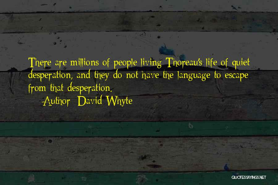 Quiet Desperation Quotes By David Whyte