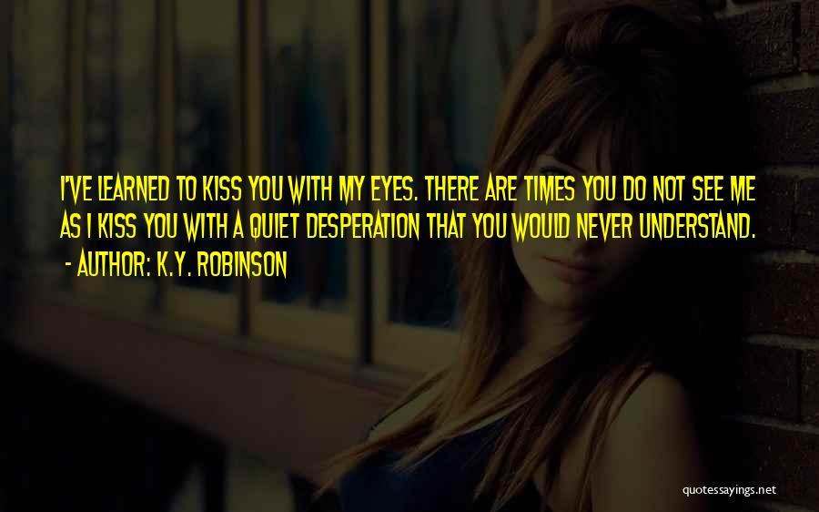 Quiet Desperation Quotes By K.Y. Robinson